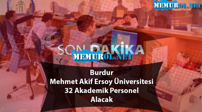 Burdur Mehmet Akif Ersoy Üniversitesi 32 Akademik Personel Alacak