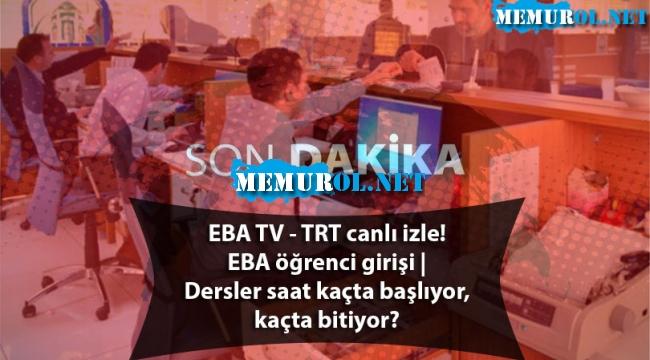 EBA TV - TRT canlı izle! EBA öğrenci girişi | Dersler saat kaçta başlıyor, kaçta bitiyor?