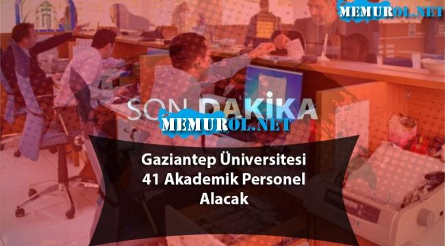 Gaziantep Üniversitesi 41 Akademik Personel Alacak