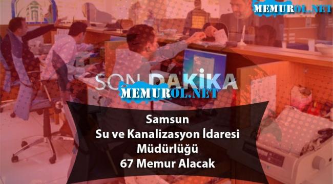 Samsun Su ve Kanalizasyon İdaresi Müdürlüğü 67 Memur Alacak