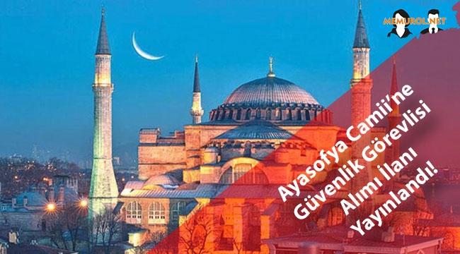Ayasofya Camii'ne Güvenlik Görevlisi Alımı İlanı Yayınlandı!