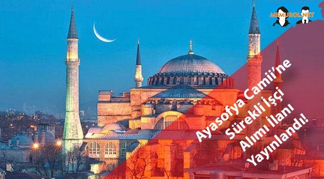 Ayasofya Camii'ne Sürekli İşçi Alımı İlanı Yayınlandı!