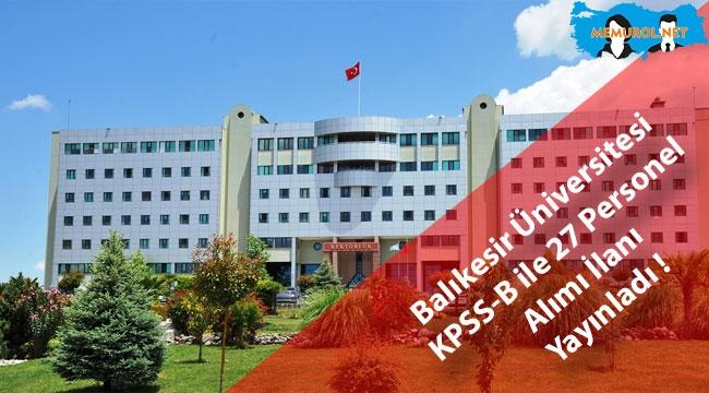 Balıkesir Üniversitesi KPSS-B ile 27 Personel Alımı İlanı Yayınladı !